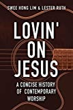 Lovin' on Jesus: A Concise History of Contemporary Worship