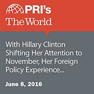 With Hillary Clinton Shifting Her Attention to November, Her Foreign Policy Experience Moves to the Forefront