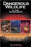 Dangerous Wildlife in the Mid-Atlantic, F. Lynne Bachleda, 0897324064