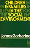 Children and Families in the Social Environment, James Garbarino, 020236030X