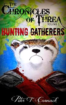 The Chronicles of Threa, Volume 1: Hunting Gatherers by [Cormack, Peter T]