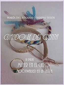 CUANDO TE DES CUENTA: Mujer en el Cielo Moonwalker en la Tierra (Spanish Edition) by [Tesón, María del Rosario Cordero]