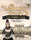 World Story 2: The Middle Ages-The Fall of Rome Through the Renaissance (The World's Story)