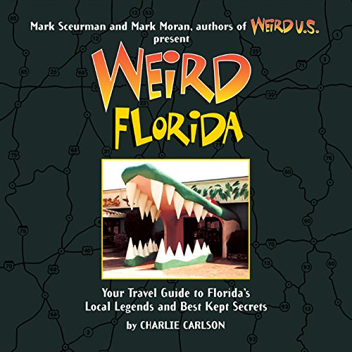 Weird Florida  Your Travel Guide To Floridas Local Legends And Best Kept Secrets