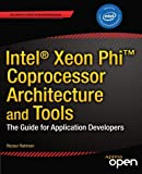 Intel® Xeon Phi? Coprocessor Architecture and Tools, Rezaur Rahman, 1430259264