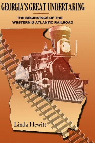 Georgia's Great Undertaking: The Beginnings of the Western & Atlantic Railroad