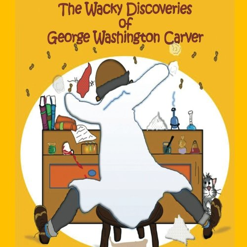 The Wacky Discoveries of George Washington Carver