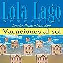 Vacaciones al sol [Vacations in the Sun]: Lola Lago, detective Hörbuch von Lourdes Miquel, Neus Sans Gesprochen von:  uncredited