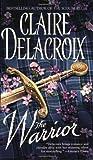 The Warrior, Claire Delacroix, 0446611123