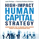 High-Impact Human Capital Strategy: Addressing the 12 Major Challenges Today's Organizations Face | Jack Phillips,Patricia Pulliam Phillips
