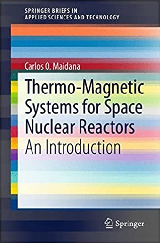 Thermo-Magnetic Systems for Space Nuclear Reactors: An Introduction (SpringerBriefs in Applied Sciences and Technology) by Carlos O. Maidana (2014-09-29)