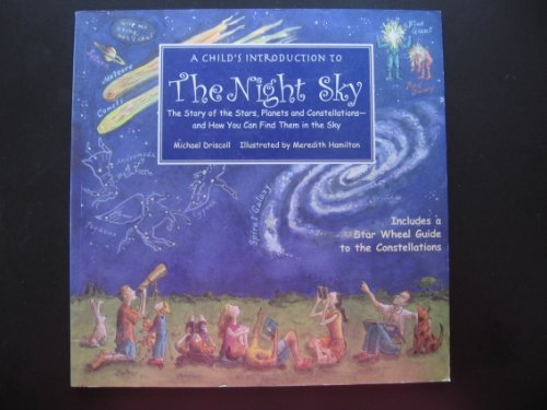 A Child's Introduction to the Night Sky: The Story of the Stars, Planets and Constellations - And How You Can Find Them in the Sky