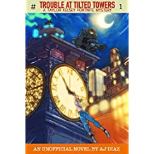 Trouble At Tilted Towers: A Taylor Kelsey Fortnite Mystery (Taylor Kelsey Fortnite Mystery Series Book 1)