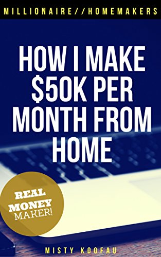 Book: How I Make $50k Per Month from Home - Millionaire Homemaker by Misty Koofau