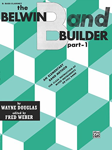 Belwin Band Builder, Part 1 for B-flat Bass Clarinet: An Elementary Band Method for Class Instruction of Mixed Instruments or Full ()
