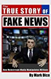 Book cover from The True Story of Fake News: How Mainstream Media Manipulates Millionsby Mark Dice