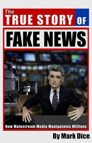 Book cover from The True Story of Fake News: How Mainstream Media Manipulates Millions by Mark Dice