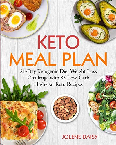 Keto Meal Plan: 21-Day Ketogenic Diet Weight Loss Challenge with 85 Low-Carb High-Fat Keto Recipes by Jolene Daisy