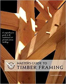 Master's Guide to Timber Framing: James Mitchell, Island School of
