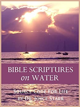 BIBLE SCRIPTURES ON WATER: Source Code for Life by [Dr. Joyce Starr]