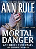Mortal Danger and Other True Cases (Wheeler Large Print Book Series; Ann Rule's Crime Files)