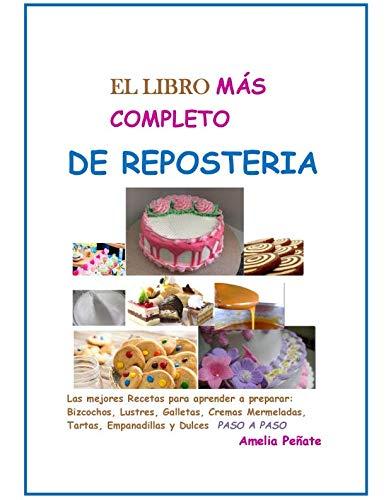El LIBRO MAS COMPLETO DE REPOSTERIA (LA COCINA) (Spanish Edition) by AMELIA PEÑATE