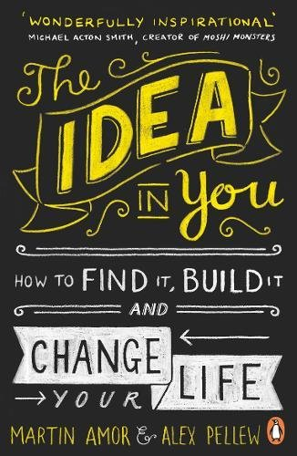 Download The Idea in You: How to Find It, Build It, and Change Your Life pdf epub