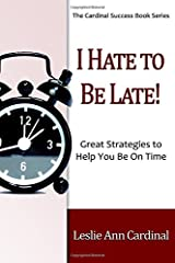 I Hate to Be Late: Great Strategies to  Help You Be On Time Paperback