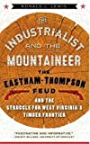 The Industrialist and the Mountaineer: The Eastham-Thompson Feud and the Struggle for West Virginia's Timber Frontier (WEST VIRGINIA & APPALACHIA)