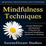 Mindfulness Techniques: Guided Meditation and Hypnosis Collection for Increased Mindfulness and Positive Thinking |  SereneDream Studios