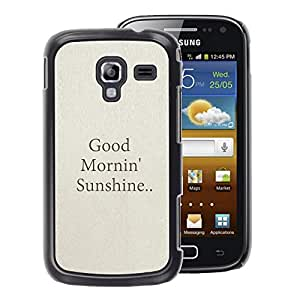 A-type Arte & diseño plástico duro Fundas Cover Cubre Hard Case Cover para Samsung Galaxy Ace 2 (Good Morning Sunshine Quote Text Beige)