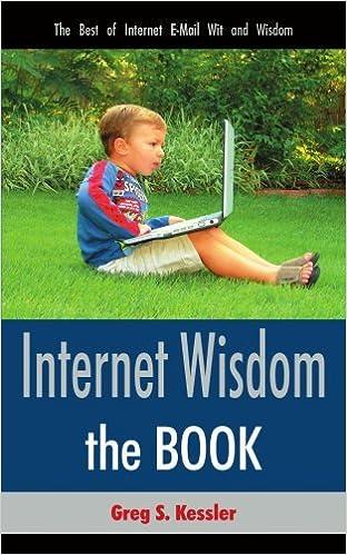 Téléchargement gratuit de manuels pdf Internet Wisdom: The Best of Internet E-Mail Wit and Wisdom by Greg Kessler (2007-05-08) PDF RTF DJVU