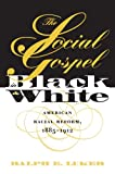 img - for The Social Gospel in Black and White: American Racial Reform, 1885-1912 (Studies in Religion) book / textbook / text book