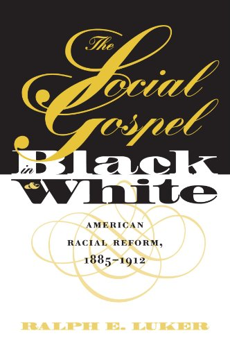 The Social Gospel in Black and White: American Racial Reform, 1885-1912 (Studies in Religion)