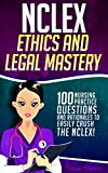 NCLEX Ethics & Legal Mastery: 100 Nursing Practice Questions & Rationales to EASILY CRUSH the NCLEX! (Fundamentals of Nursing Series)