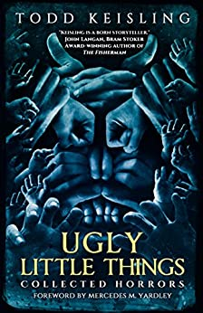 Ugly Little Things: Collected Horrors by [Keisling, Todd]