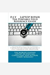 D.I.Y. LAPTOP REPAIR The Portable Field Reference Guide Kindle Edition