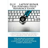 D.I.Y. LAPTOP REPAIR The Portable Field Reference
