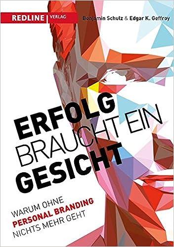 Cover des Buchs: Erfolg braucht ein Gesicht: Warum ohne Personal Branding nichts mehr geht