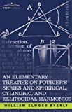 An Elementary Treatise on Fourier's Series and Spherical, Cylindric, and Ellipsoidal Harmonics, William Byerly, 1602063052