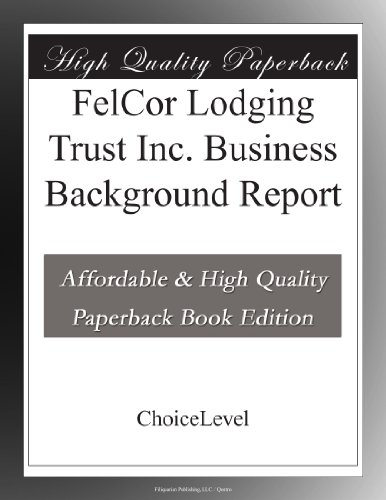 Felcor Lodging Trust Inc  Business Background Report
