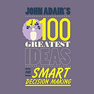 John Adair's 100 Greatest Ideas for Smart Decision Making Audiobook