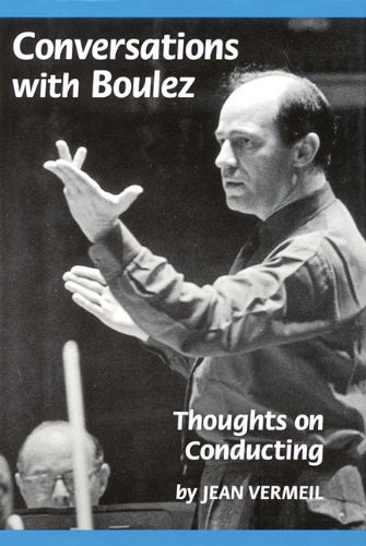 Conversations with Boulez - Thoughts on Conducting (Hardcover)