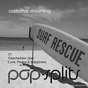 California Dreamin'. 21 Geschichten über Love, Peace & Happiness (Pop-Splits) Hörbuch