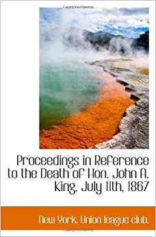 Proceedings in Reference to the Death of Hon. John A. King, July 11th, 1867