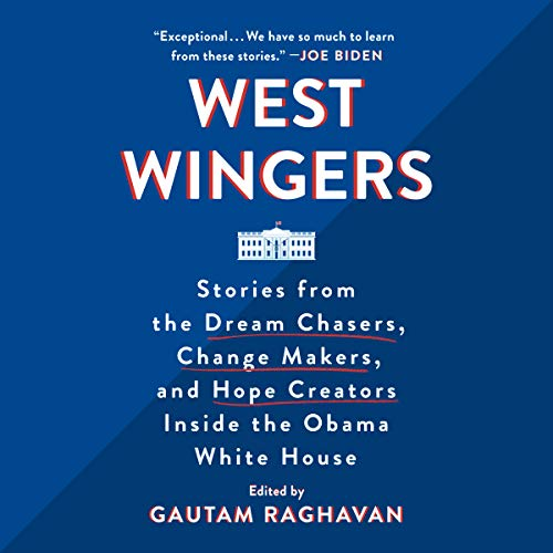 West Wingers: Stories from the Dream Chasers, Change Makers, and Hope Creators Inside the Obama White House