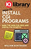 How-To Install CGI Programs: Mine the Web for Free and Useful CGI Scripts!