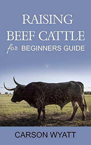 Raising Beef Cattle For Beginner's Guide by [Wyatt, Carson]