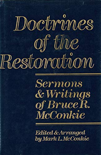 Doctrines of the Restoration: Sermons and Writings of Bruce R McConkie