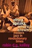 Africa Speaks, America Answers, Robin D. G. Kelley, 0674046242